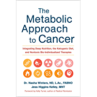 The Metabolic Approach to Cancer: Integrating Deep Nutrition, the Ketogenic Diet, and Nontoxic Bio-Individualized…