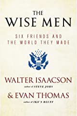 The Wise Men: Six Friends and the World They Made Kindle Edition