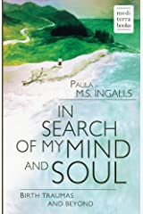 In search of my mind and soul: Birth traumas and beyond Kindle Edition