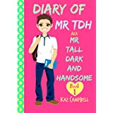 Diary of Mr TDH - (also known as) Mr Tall Dark and Handsome: My Life Has Changed! A Book for Girls aged 9 - 12 (Diary of Mr T