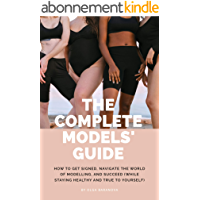 The Complete Models' Guide: How to Get Signed, Navigate the World of Modelling, and Succeed (While Staying Healthy and…