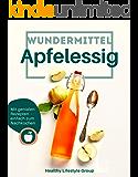 Wundermittel Apfelessig: Wie Sie mit der natürlichen Heilkraft von Apfelessig langfristig abnehmen & ein gesünderes…