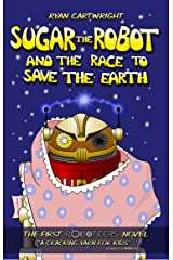 Sugar the Robot and the race to save the Earth (The Roboteers series Book 1) Kindle Edition