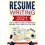 Resume: Writing 2021 The Ultimate Guide to Writing a Resume that Lands YOU the Job!