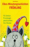Elkes Minutengeschichten - Frühling: 40 kurze Märchen und Geschichten für Kinder