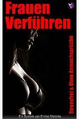 Frauen Verführen: Stressfrei & Ohne Anmachsprüche... Kindle Ausgabe
