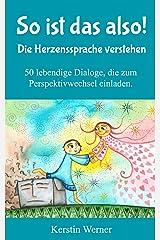 So ist das also! Die Herzenssprache verstehen: 50 lebendige Dialoge, die zum Perspektivwechsel einladen Kindle Ausgabe