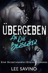 Übergeben an die Berserker: eine Gestaltwandler-Dreiecksromanze Kindle Ausgabe
