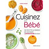 Cuisinez pour bébé: 100 recettes et conseils pour accompagner la diversification alimentaire