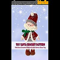 Toy Santa Crochet Pattern: Fabulous Crochet Patterns with Santa Claus Toy: Cool And Creative DIY Toy Santa Crochet…