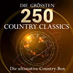Die ultimative Country Box - Die 250 größten Country Hits aller Zeiten (10 Stunden Spielzeit - Best of Country Classics!)