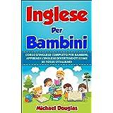 Inglese Per Bambini: Corso D'Inglese Completo Per Bambini, Apprendi L'Inglese Divertendoti Come Se Fosse L'Italiano. Letture