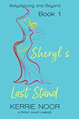 Sheryl's Last Stand: A Bitter Sweet Comedy (Bellydancing And Beyond Book 1) Kindle Edition