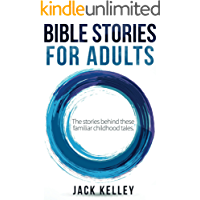 Bible Stories For Adults: The stories behind these familiar childhood tales.