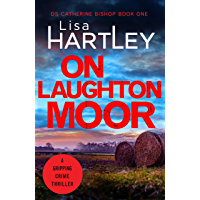 On Laughton Moor: A gripping crime thriller (Detective Catherine Bishop Book 1)