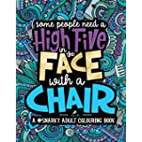 A Snarky Adult Colouring Book: Some People Need a High-Five, In the Face, With a Chair