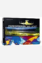 Expeditionen ins Licht: Auf den Spuren außergewöhnlicher Bilder Gebundene Ausgabe