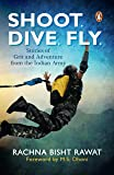 Shoot, Dive, Fly: Stories of Grit and Adventure from the Indian Army