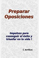 Preparar Oposiciones: Impulsos para conseguir el éxito y triunfar en la vida Versión Kindle