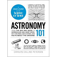 Astronomy 101: From the Sun and Moon to Wormholes and Warp Drive, Key Theories, Discoveries, and Facts about the…