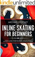 Inline Skating For Beginners: Learn to Ride with Inline Skates, Find Out About Different Skating Styles and Which Skates to Choose