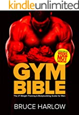 Gym Bible: The #1 Weight Training & Bodybuilding Guide for Men - Transform Your Body in Weeks, NOT Months!