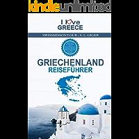 Griechenland Reiseführer I love Greece: Reiseführer Griechenland, Kreta Reiseführer, Santorini, Rhodos, Athen, Kykladen…