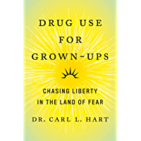 Drug Use for Grown-Ups: Chasing Liberty in the Land of Fear (English Edition)