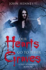 Our Hearts Go to Their Graves: A Tale of Vampires Book 6 Kindle Edition