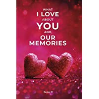 What I Love About You and Our Memories: A Fill-in-the-Blank Gift Book for Valentines Day, Anniversary, Birthday for Boyfriend, Girlfriend, Husband and Wife (english)