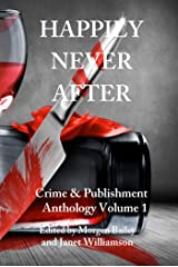 Happily Never After: A 22-story Anthology by 'Crime & Publishment' Writers (Crime & Publishment Anthologies Book 1) Kindle Edition