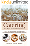Catering Your Way to Financial Independence: Step by step guide for starting a successful outdoor catering business without any background in the hospitality industry