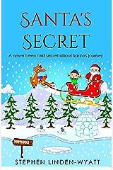 Santa's Secret: A never been told before secret about Santa's journey on Christmas eve. Kindle Edition
