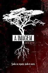 A IMAGEM: Um romance sobre vidas manipuladas, passados alterados e uma ambição infinita (A Intersecção Livro 2) (Portuguese Edition) Kindle Edition