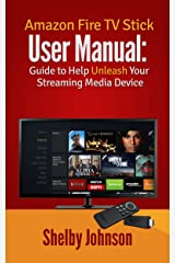 Amazon Fire TV Stick User Manual: Guide to Help Unleash Your Streaming Media Device (English Edition) Formato Kindle