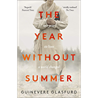 The Year Without Summer: 1816 - one event, six lives, a world changed - longlisted for the Walter Scott Prize 2021…