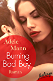Burning Bad Boy: Roman (Bad-Boy-Reihe 2)