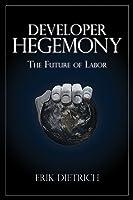 Developer Hegemony: The Future of Labor (English Edition)