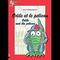 Odile and the pelican - Odile et le pélican: Une histoire en français et en anglais pour enfants (Contes bilingues pour…
