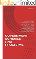 GOVERNMENT SCHEMES AND PROGRAMS: USEFUL FOR ALL COMPETITIVE EXAMS LIKE UPSC , IAS , PCS , SSC , STATE CIVIL SERVICES EXAMS , BANKING EXAMS AND VARIOUS OTHER COMPETITIVE EXAMS