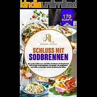 Schluss mit Sodbrennen: Das große Sodbrennen und Reflux Kochbuch mit Ratgeberteil und 14 Tage Ernährungsplan. 170…