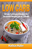 Low Carb Recipes: 50 Low Carb Lunch Recipes for Successful Weight Loss in 2 Weeks