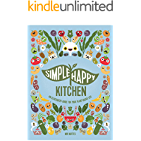 Simple Happy Kitchen: Simple Happy Kitchen: An Illustrated Guide For Your Plant-Based Life (English Edition)