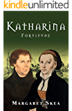 Katharina Fortitude: Inspiring conclusion to the fictionalised biography of the escaped nun who became the wife of the reformer, Martin Luther.