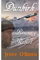 Dunkirk - Rescuing Robert Kindle Edition