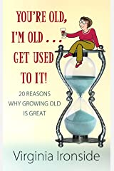 You're Old, I'm Old... Get Used to It!: 20 Reasons Why Growing Old Is Great (Center Point Platinum Nonfiction) Library Binding