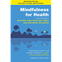 Mindfulness for Health: A practical guide to relieving pain, reducing stress and restoring wellbeing (English Edition)