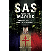 SAS with the Maquis: In Action with the French Resistance, June–September 1944 (English Edition)