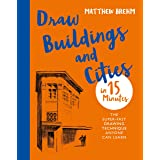 Draw Buildings and Cities in 15 Minutes: The super-fast drawing technique anyone can learn (Draw in 15 Minutes Book 4)