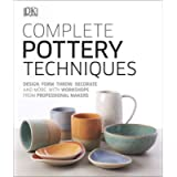 Complete Pottery Techniques: Design, Form, Throw, Decorate and More, with Workshops from Professional Makers (Artists…